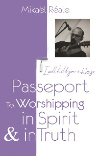 Cover PASSPORT FOR WORSHIPPING IN SPIRIT & IN TRUTH