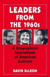 Cover Leaders from the 1960s: A Biographical Sourcebook of American Activism