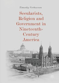 Cover Secularists, Religion and Government in Nineteenth-Century America
