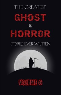 Cover Greatest Ghost and Horror Stories Ever Written: volume 6 (30 short stories)