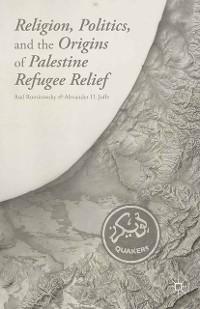 Cover Religion, Politics, and the Origins of Palestine Refugee Relief
