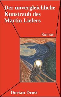 Cover Der unvergleichliche Kunstraub des Martin Liefers