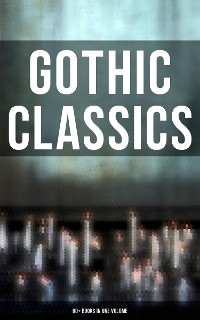 Cover Gothic Classics: 60+ Books in One Volume