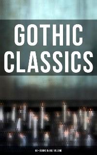 Cover Gothic Classics: 60+ Books in One Volume