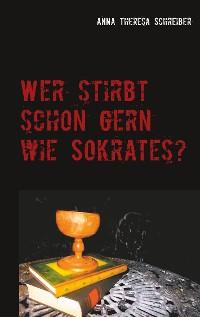 Cover Wer stirbt schon gern wie Sokrates?