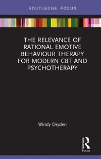 Cover Relevance of Rational Emotive Behaviour Therapy for Modern CBT and Psychotherapy