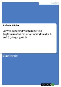 Cover Verwendung und Verständnis von Anglizismen bei Grundschulkindern der 2. und 3. Jahrgangsstufe