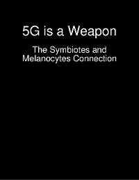 Cover 5G is a Weapon - The Symbiotes and Melanocytes Connection