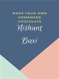 Cover Make Your Own Homemade Chocolate