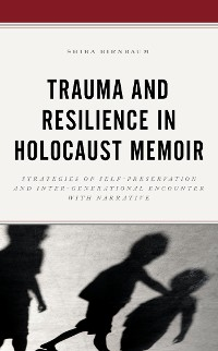 Cover Trauma and Resilience in Holocaust Memoir