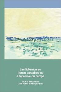 Cover Les littératures franco-canadiennes à l'épreuve du temps