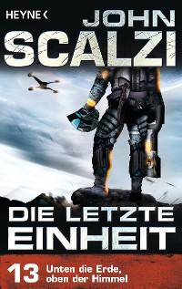 Cover Die letzte Einheit,  - Episode 13: Unten die Erde, oben der Himmel -