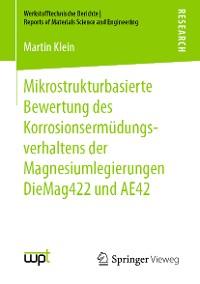 Cover Mikrostrukturbasierte Bewertung des Korrosionsermüdungsverhaltens der Magnesiumlegierungen DieMag422 und AE42