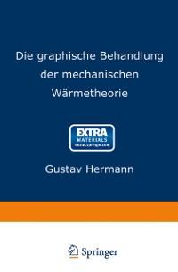 Cover Die graphische Behandlung der mechanischen Warmetheorie