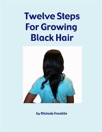 Cover Twelve Steps for Growing Black Hair