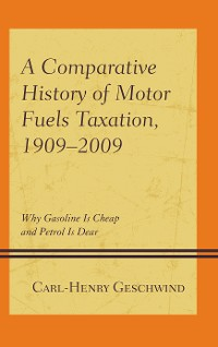 Cover A Comparative History of Motor Fuels Taxation, 1909–2009