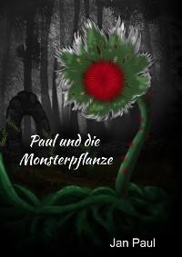 Cover Paul und die Monsterpflanze