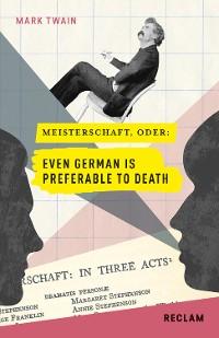 Cover Meisterschaft oder: Even German Is Preferable to Death. Englisch/Deutsch