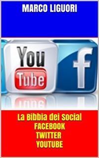 Cover La Bibbia dei Social - Facebook - Twitter - YouTube - Traffico illimitato