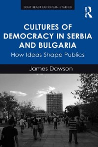 Cover Cultures of Democracy in Serbia and Bulgaria