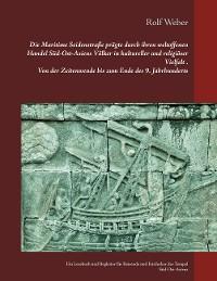 Cover Die Maritime Seidenstraße prägte durch ihren  weltoffenen Handel Süd-Ost-Asiens Völker in  kultureller und religiöser Vielfalt   Von der Zeitenwende bis zum Ende des 9. Jahrhunderts