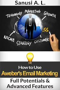 Cover How to Use Aweber's Email Marketing Full Potentials & Advanced Features