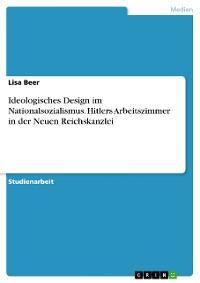 Cover Ideologisches Design im Nationalsozialismus. Hitlers Arbeitszimmer in der Neuen Reichskanzlei