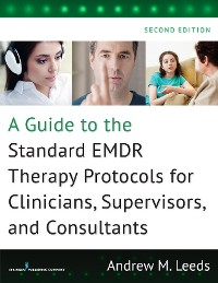 Cover A Guide to the Standard EMDR Therapy Protocols for Clinicians, Supervisors, and Consultants