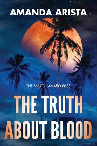 Cover The Truth About Blood (The Merci Lanard Files Book 2)