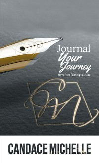 Cover Journal Your Journey: from Existing to Living