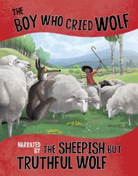 Cover Boy Who Cried Wolf, Narrated by the Sheepish But Truthful Wolf