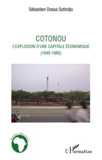 Cover Cotonou l'explosion d'une capitale economique - (1945-1985)