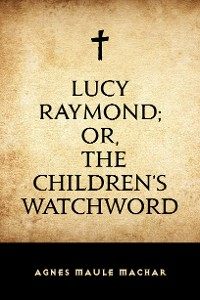 Cover Lucy Raymond; Or, The Children's Watchword