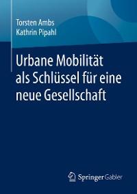 Cover Urbane Mobilität als Schlüssel für eine neue Gesellschaft