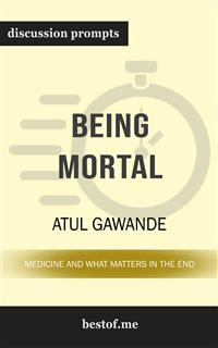 "Cover Summary: ""Being Mortal: Medicine and What Matters in the End"" by Atul Gawande 