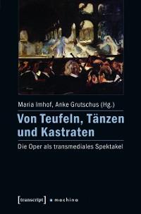 Cover Von Teufeln, Tänzen und Kastraten
