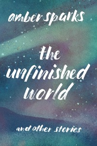 Cover The Unfinished World: And Other Stories