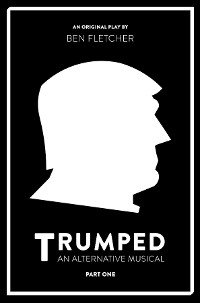 Cover TRUMPED (An Alternative Musical), Part One