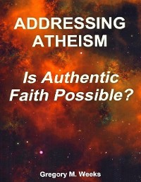 Cover Addressing Atheism: Is Authentic Faith Possible?