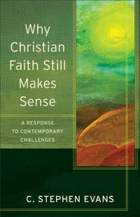 Cover Why Christian Faith Still Makes Sense (Acadia Studies in Bible and Theology)