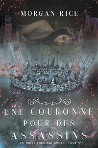 Cover Une Couronne Pour Des Assassins (Un Trône pour des Sœurs : Tome Sept)