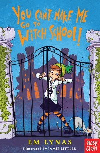 Cover You Can't Make Me Go To Witch School!