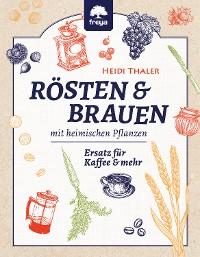 Cover RÖSTEN & BRAUEN mit heimischen Pflanzen