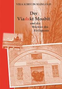Cover Der Viadukt Moabit und die Wächter des Heiligtums