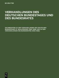 Cover Sachregister zu den Verhandlungen des Deutschen Bundestages 13. Wahlperiode (1995–1998) und zu den Verhandlungen des Bundesrates (1995–1998)