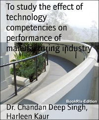 Cover To study the effect of technology competencies on performance of manufacturing industry