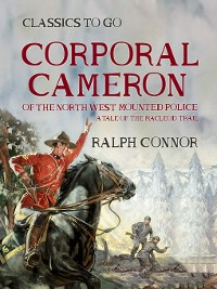 Cover Corporal Cameron of the North West Mounted Police a Tale of the MacLeod Trail