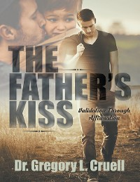 Cover The Father's Kiss: Validation Through Affirmation
