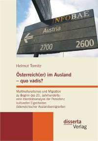Cover Österreich(er) im Ausland - quo vadis? Multikulturalismus und Migration zu Beginn des 21. Jahrhunderts: eine Identitätsanalyse der Persistenz kultureller Eigenheiten österreichischer Auslandsemigranten