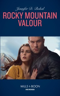 Cover Rocky Mountain Valor (Mills & Boon Heroes) (Rocky Mountain Justice, Book 1)